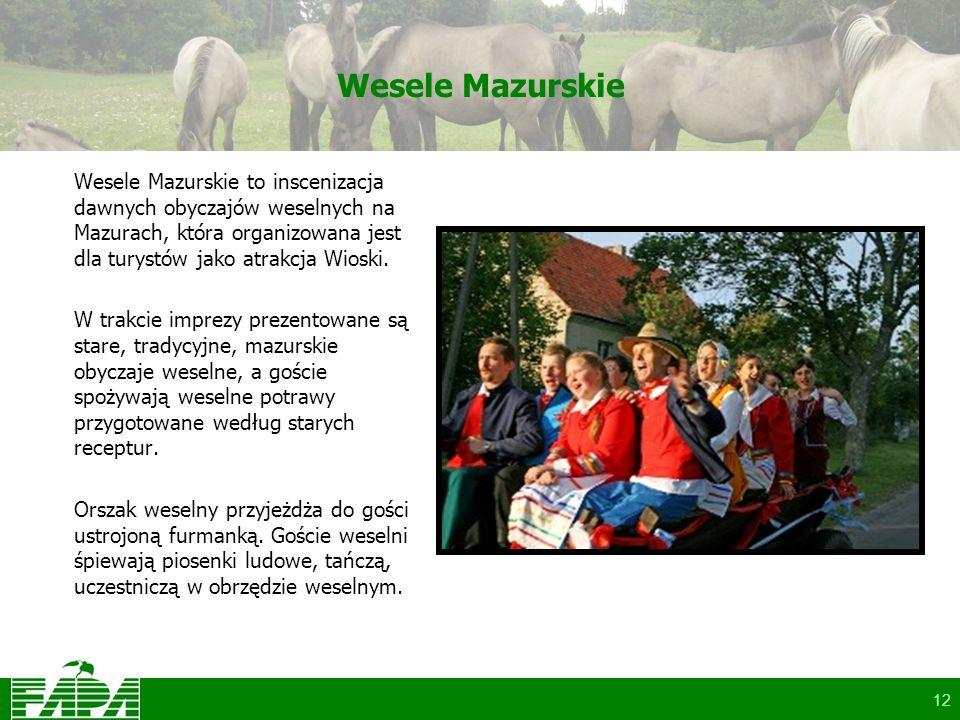 12 Wesele Mazurskie Wesele Mazurskie to inscenizacja dawnych obyczajów weselnych na Mazurach, która organizowana jest dla turystów jako atrakcja Wioski.