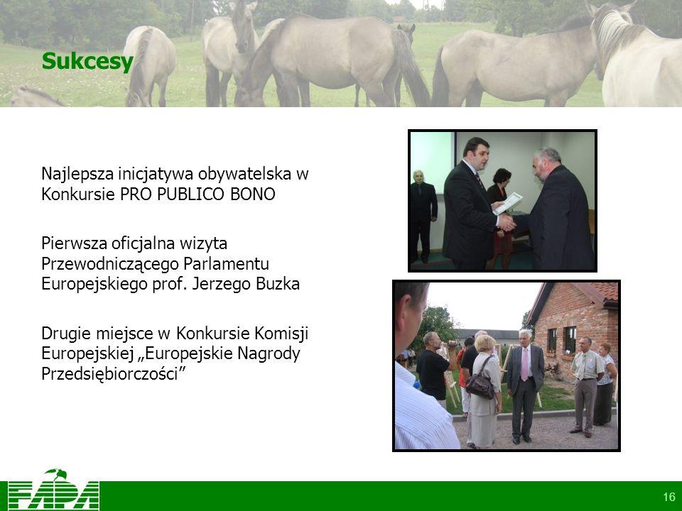 16 Sukcesy Najlepsza inicjatywa obywatelska w Konkursie PRO PUBLICO BONO Pierwsza oficjalna wizyta Przewodniczącego Parlamentu Europejskiego prof.