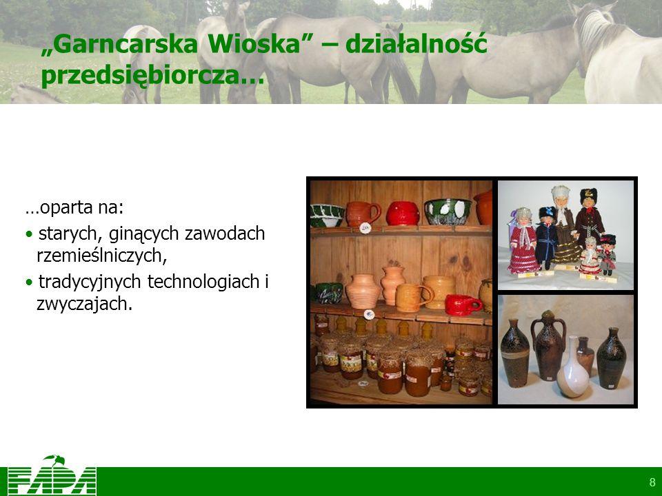 8 Garncarska Wioska – działalność przedsiębiorcza… …oparta na: starych, ginących zawodach rzemieślniczych, tradycyjnych technologiach i zwyczajach.