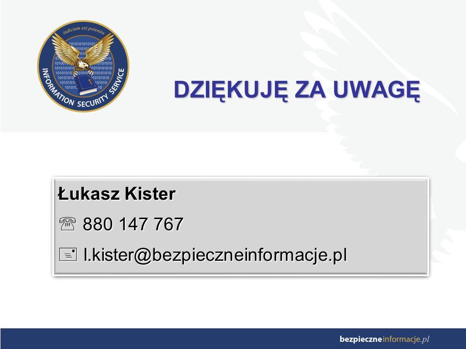 DZIĘKUJĘ ZA UWAGĘ Łukasz Kister 880 147 767 880 147 767 l.kister@bezpieczneinformacje.pl l.kister@bezpieczneinformacje.pl Łukasz Kister 8 880 147 767 l.kister@bezpieczneinformacje.pl