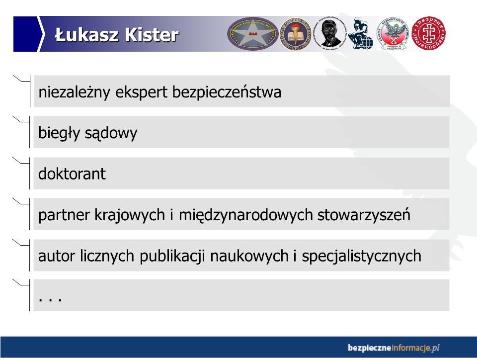 Łukasz Kister niezależny ekspert bezpieczeństwa biegły sądowy doktorant partner krajowych i międzynarodowych stowarzyszeń autor licznych publikacji naukowych i specjalistycznych...