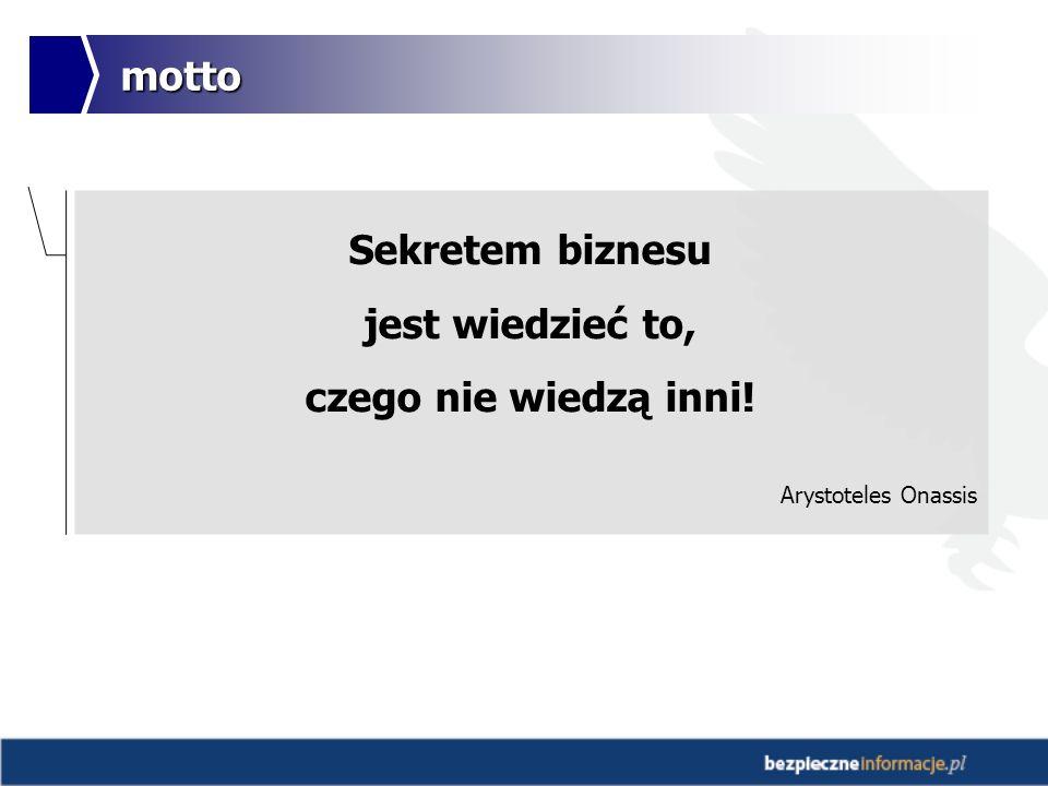 motto Sekretem biznesu jest wiedzieć to, czego nie wiedzą inni! Arystoteles Onassis
