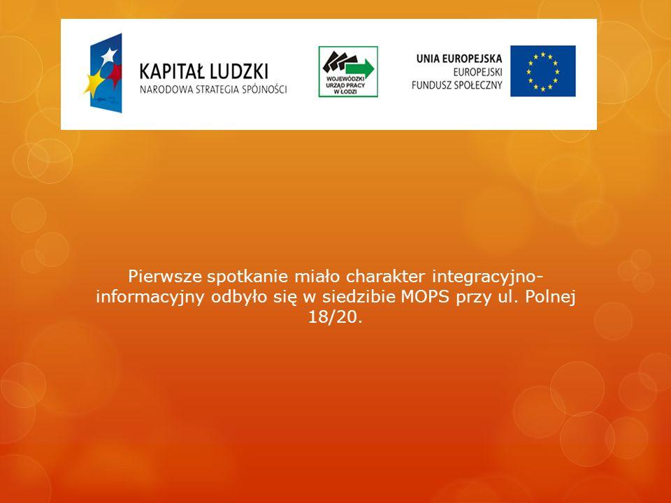 Pierwsze spotkanie miało charakter integracyjno- informacyjny odbyło się w siedzibie MOPS przy ul. Polnej 18/20.