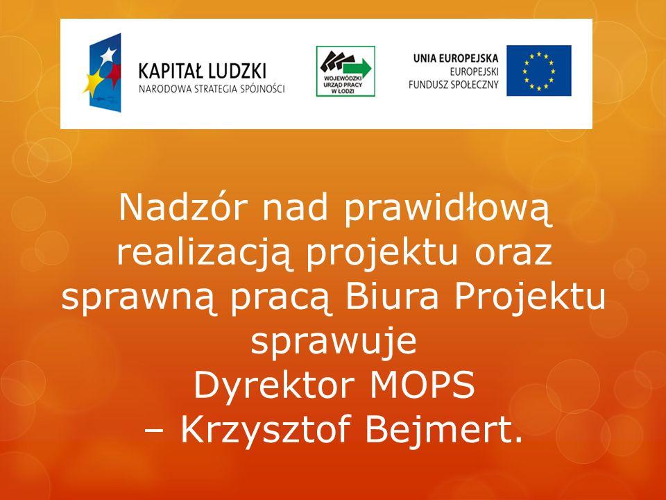 Nadzór nad prawidłową realizacją projektu oraz sprawną pracą Biura Projektu sprawuje Dyrektor MOPS – Krzysztof Bejmert.
