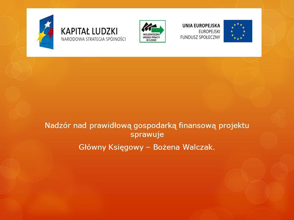 Nadzór nad prawidłową gospodarką finansową projektu sprawuje Główny Księgowy – Bożena Walczak.