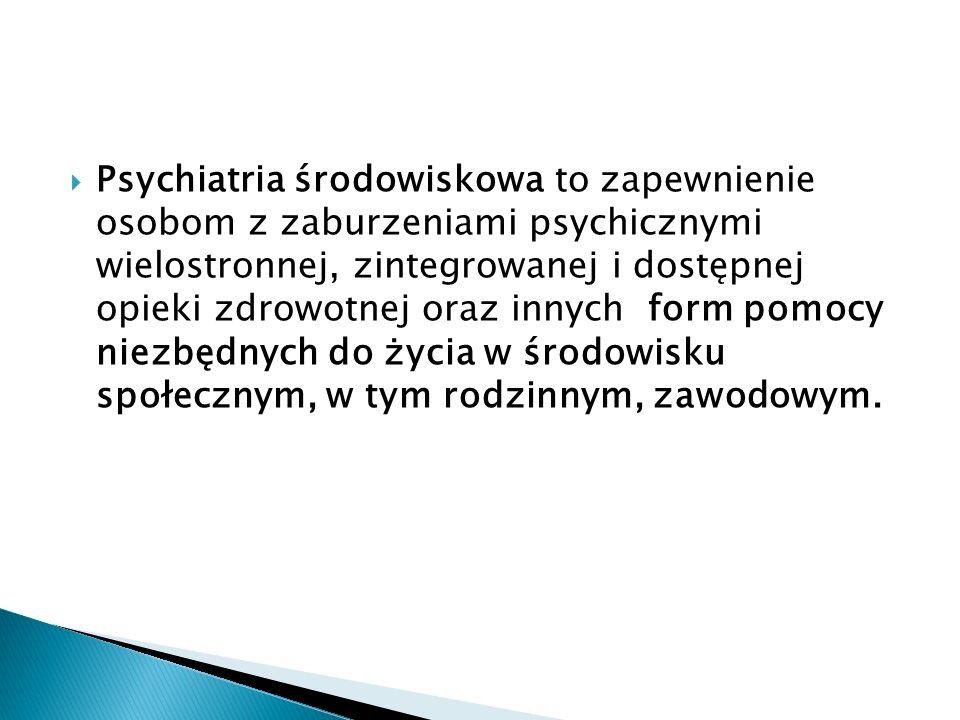 Psychiatria środowiskowa to zapewnienie osobom z zaburzeniami psychicznymi wielostronnej, zintegrowanej i dostępnej opieki zdrowotnej oraz innych form
