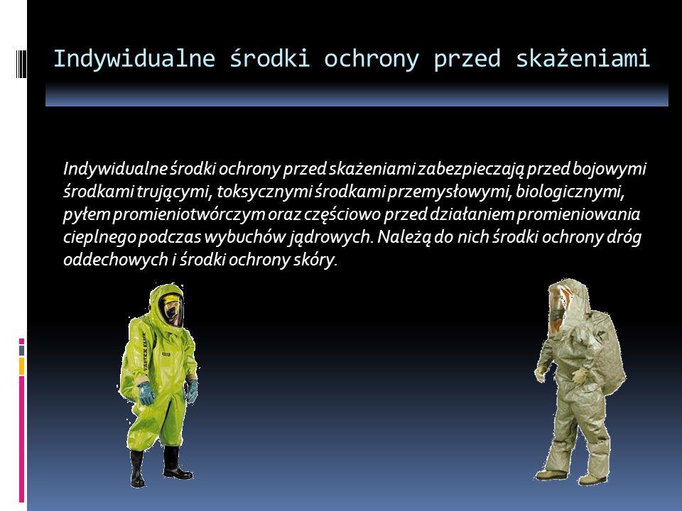 Indywidualne środki ochrony przed skażeniami Indywidualne środki ochrony przed skażeniami zabezpieczają przed bojowymi środkami trującymi, toksycznymi