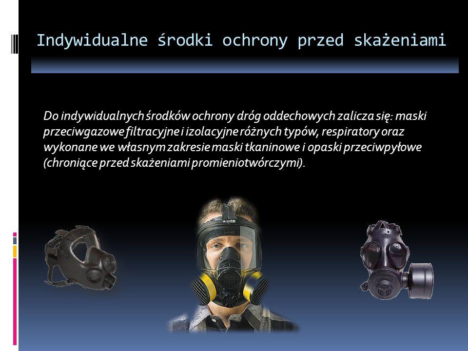 Indywidualne środki ochrony przed skażeniami Do indywidualnych środków ochrony dróg oddechowych zalicza się: maski przeciwgazowe filtracyjne i izolacy