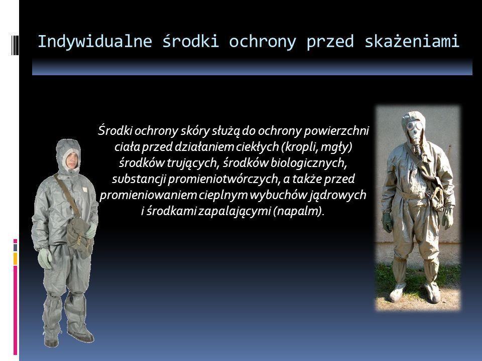 Indywidualne środki ochrony przed skażeniami Środki ochrony skóry służą do ochrony powierzchni ciała przed działaniem ciekłych (kropli, mgły) środków