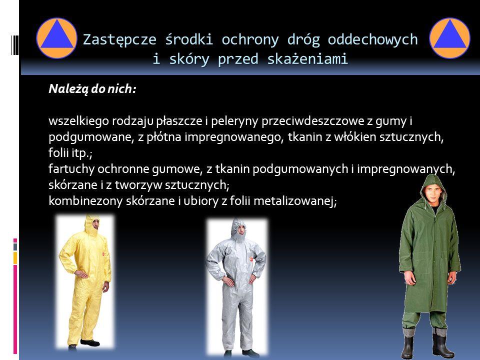 Zastępcze środki ochrony dróg oddechowych i skóry przed skażeniami Należą do nich: wszelkiego rodzaju płaszcze i peleryny przeciwdeszczowe z gumy i po