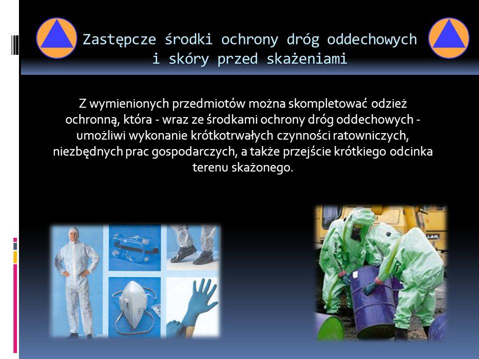 Zastępcze środki ochrony dróg oddechowych i skóry przed skażeniami Z wymienionych przedmiotów można skompletować odzież ochronną, która - wraz ze środ