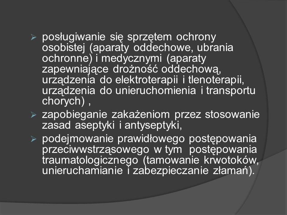 posługiwanie się sprzętem ochrony osobistej (aparaty oddechowe, ubrania ochronne) i medycznymi (aparaty zapewniające drożność oddechową, urządzenia do elektroterapii i tlenoterapii, urządzenia do unieruchomienia i transportu chorych), zapobieganie zakażeniom przez stosowanie zasad aseptyki i antyseptyki, podejmowanie prawidłowego postępowania przeciwwstrząsowego w tym postępowania traumatologicznego (tamowanie krwotoków, unieruchamianie i zabezpieczanie złamań).