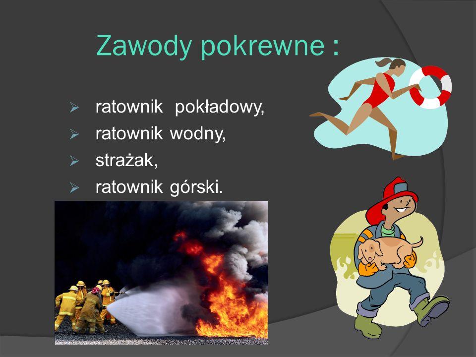 Zawody pokrewne : ratownik pokładowy, ratownik wodny, strażak, ratownik górski.