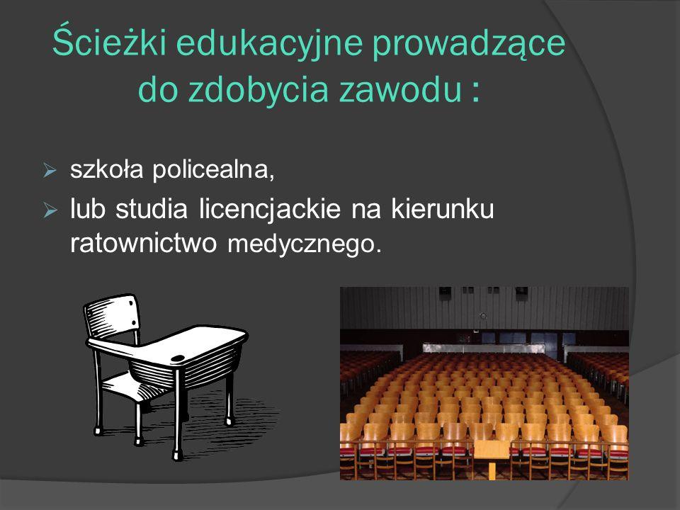 Ścieżki edukacyjne prowadzące do zdobycia zawodu : szkoła policealna, lub studia licencjackie na kierunku ratownictwo medycznego.