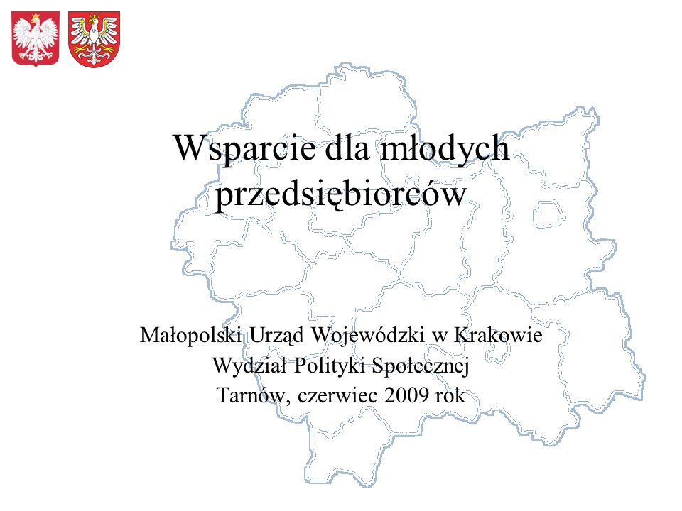 Wsparcie dla młodych przedsiębiorców Małopolski Urząd Wojewódzki w Krakowie Wydział Polityki Społecznej Tarnów, czerwiec 2009 rok