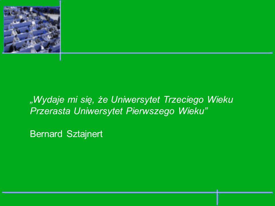 Wydaje mi się, że Uniwersytet Trzeciego Wieku Przerasta Uniwersytet Pierwszego Wieku Bernard Sztajnert