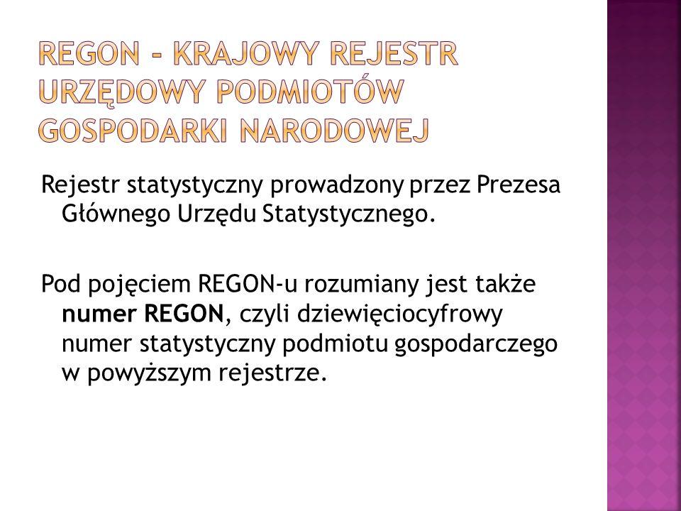Rejestr statystyczny prowadzony przez Prezesa Głównego Urzędu Statystycznego. Pod pojęciem REGON-u rozumiany jest także numer REGON, czyli dziewięcioc