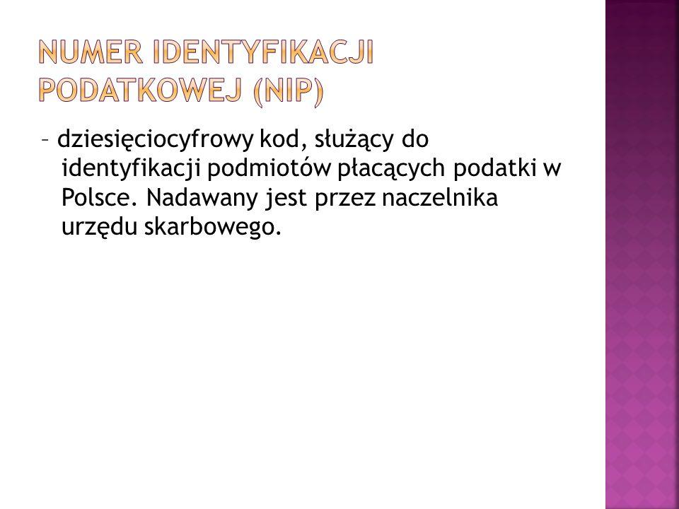 – dziesięciocyfrowy kod, służący do identyfikacji podmiotów płacących podatki w Polsce. Nadawany jest przez naczelnika urzędu skarbowego.