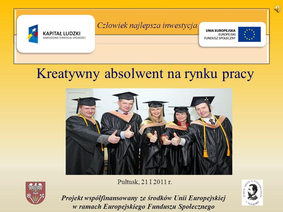 Człowiek najlepsza inwestycja Kreatywny absolwent na rynku pracy Pułtusk, 21 I 2011 r.