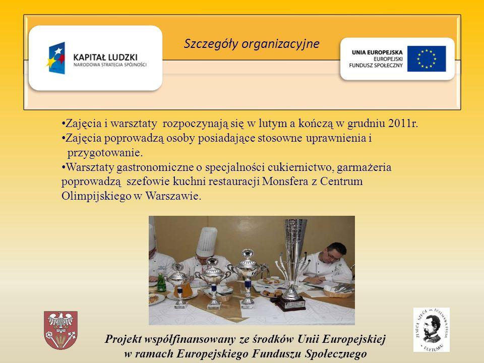 Projekt współfinansowany ze środków Unii Europejskiej w ramach Europejskiego Funduszu Społecznego Zajęcia i warsztaty rozpoczynają się w lutym a kończą w grudniu 2011r.