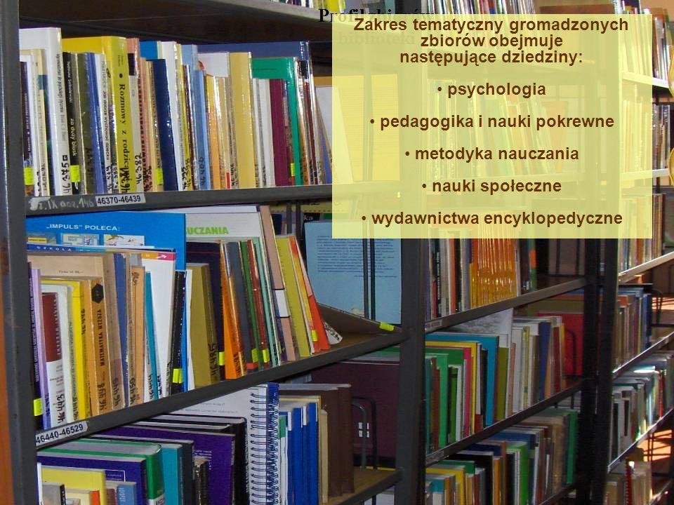 Profil zbiorów biblioteki Zakres tematyczny gromadzonych zbiorów obejmuje następujące dziedziny: psychologia pedagogika i nauki pokrewne metodyka nauc