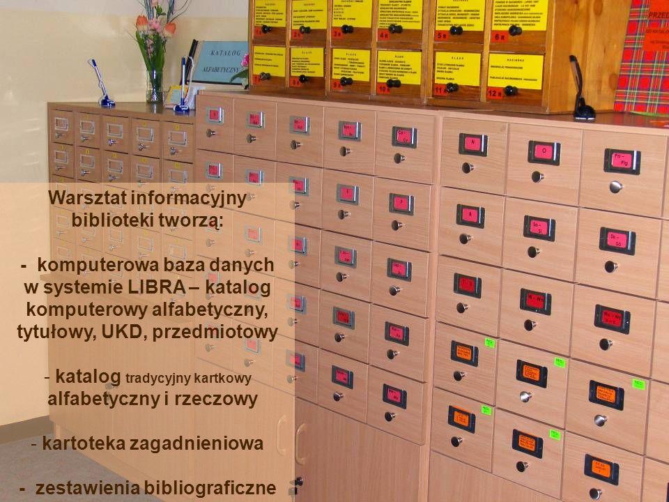 Warsztat informacyjny biblioteki tworzą: - komputerowa baza danych w systemie LIBRA – katalog komputerowy alfabetyczny, tytułowy, UKD, przedmiotowy -