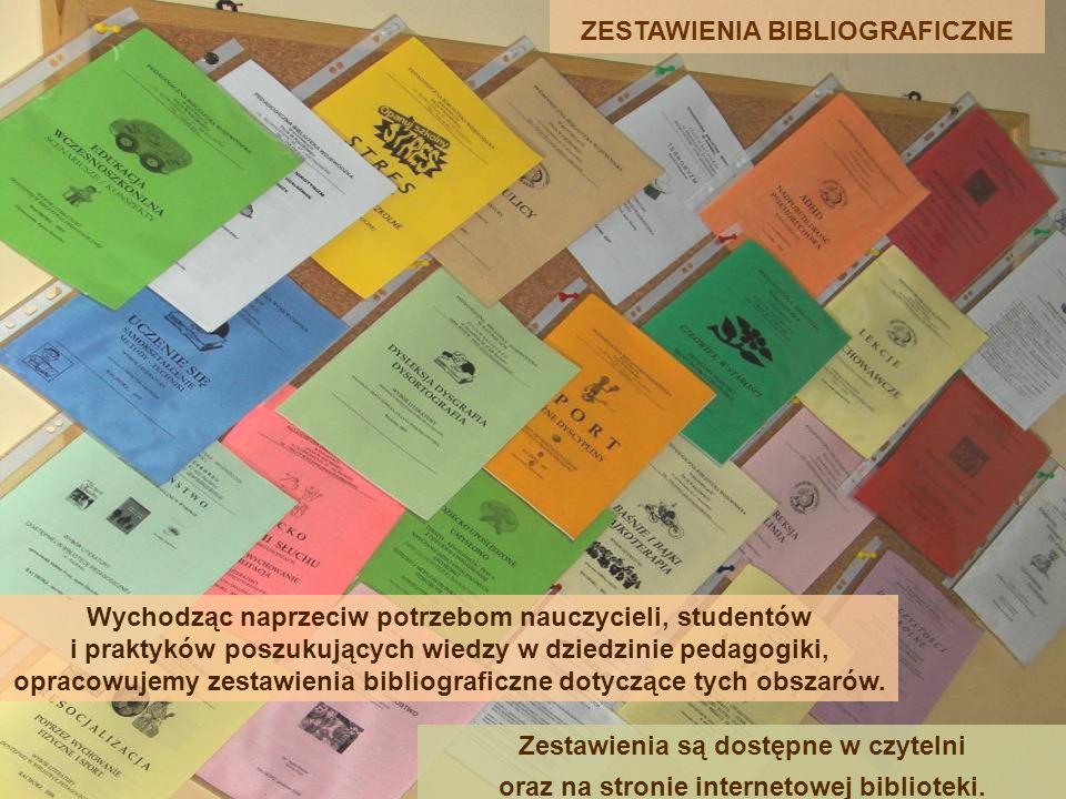 ZESTAWIENIA BIBLIOGRAFICZNE Wychodząc naprzeciw potrzebom nauczycieli, studentów i praktyków poszukujących wiedzy w dziedzinie pedagogiki, opracowujem