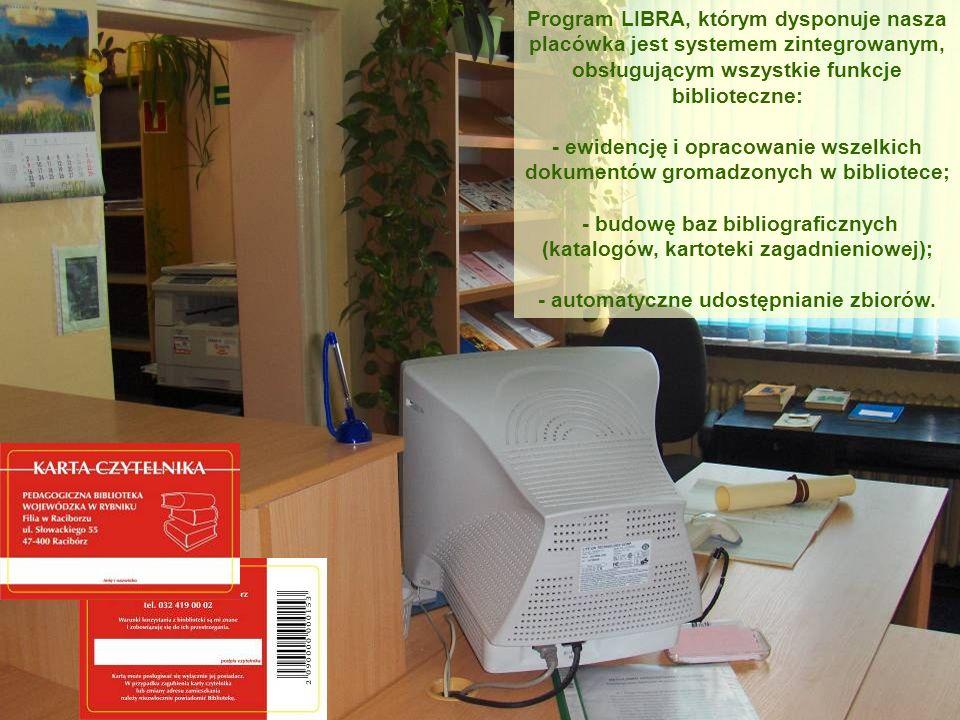 Program LIBRA, którym dysponuje nasza placówka jest systemem zintegrowanym, obsługującym wszystkie funkcje biblioteczne: - ewidencję i opracowanie wsz