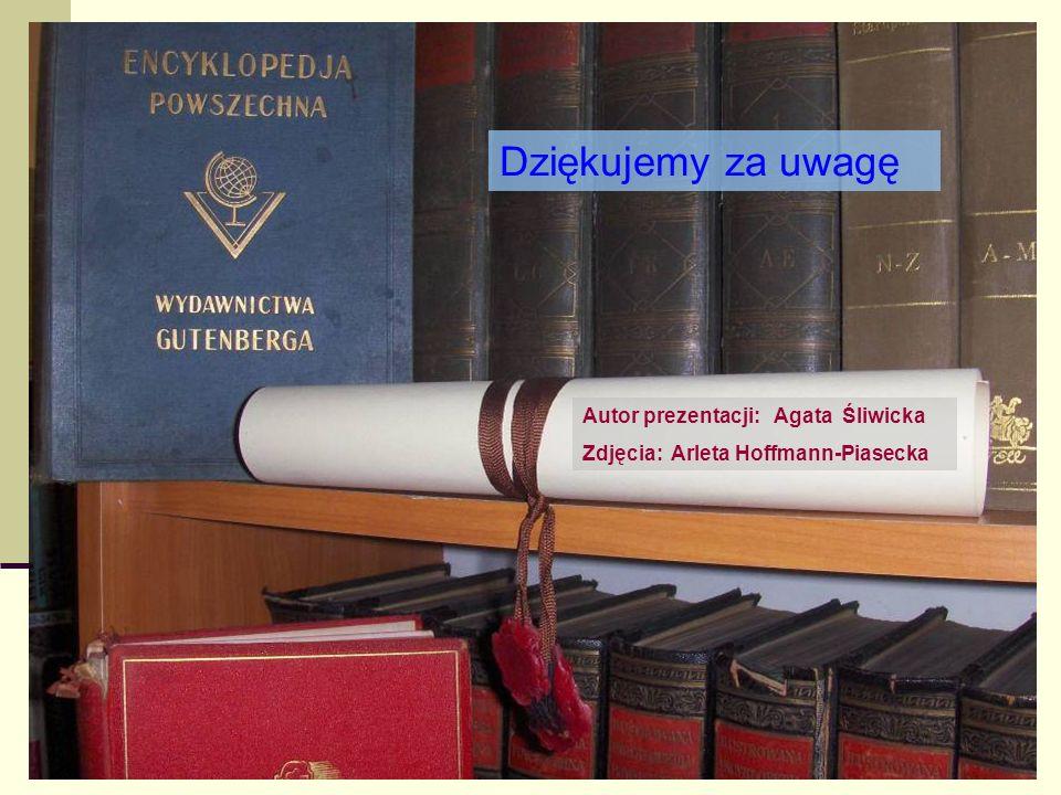 Autor prezentacji: Agata Śliwicka Zdjęcia: Arleta Hoffmann-Piasecka Dziękujemy za uwagę