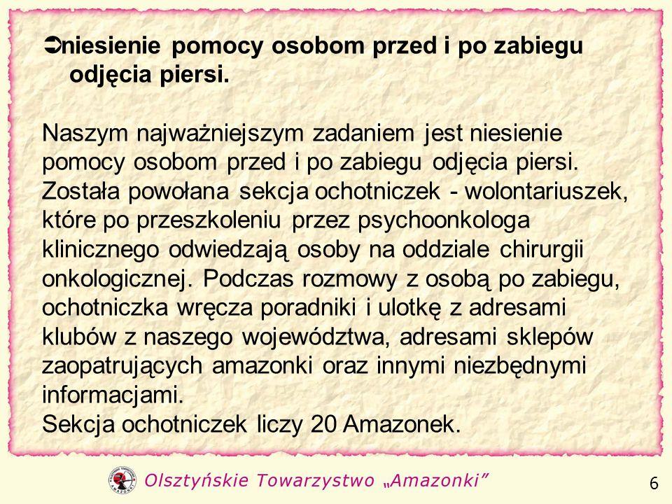 Olsztyńskie Towarzystwo Amazonki w statucie określiło następujące cele: niesienie pomocy osobom przed i po zabiegu odjęcia piersi organizowanie samopo
