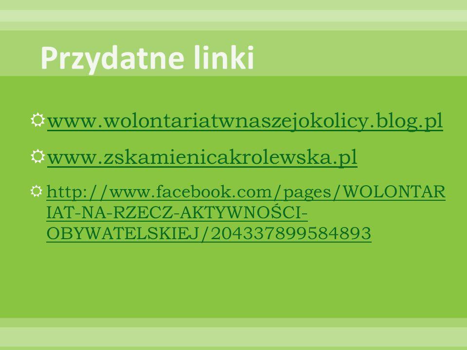 www.wolontariatwnaszejokolicy.blog.pl www.zskamienicakrolewska.pl http://www.facebook.com/pages/WOLONTAR IAT-NA-RZECZ-AKTYWNOŚCI- OBYWATELSKIEJ/204337899584893 http://www.facebook.com/pages/WOLONTAR IAT-NA-RZECZ-AKTYWNOŚCI- OBYWATELSKIEJ/204337899584893