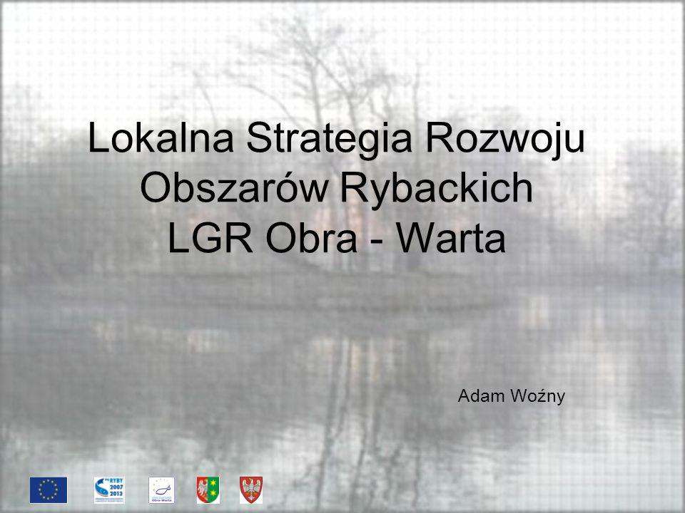 Lokalna Strategia Rozwoju Obszarów Rybackich LGR Obra - Warta Adam Woźny