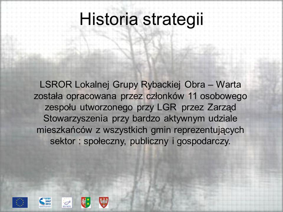 Historia strategii LSROR Lokalnej Grupy Rybackiej Obra – Warta została opracowana przez członków 11 osobowego zespołu utworzonego przy LGR przez Zarząd Stowarzyszenia przy bardzo aktywnym udziale mieszkańców z wszystkich gmin reprezentujących sektor : społeczny, publiczny i gospodarczy.