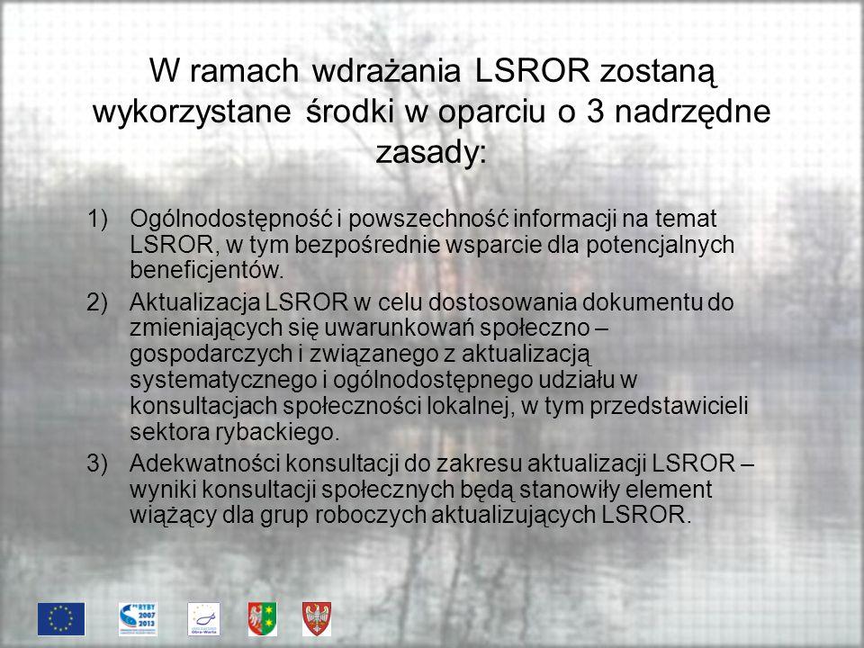 W ramach wdrażania LSROR zostaną wykorzystane środki w oparciu o 3 nadrzędne zasady: 1)Ogólnodostępność i powszechność informacji na temat LSROR, w tym bezpośrednie wsparcie dla potencjalnych beneficjentów.