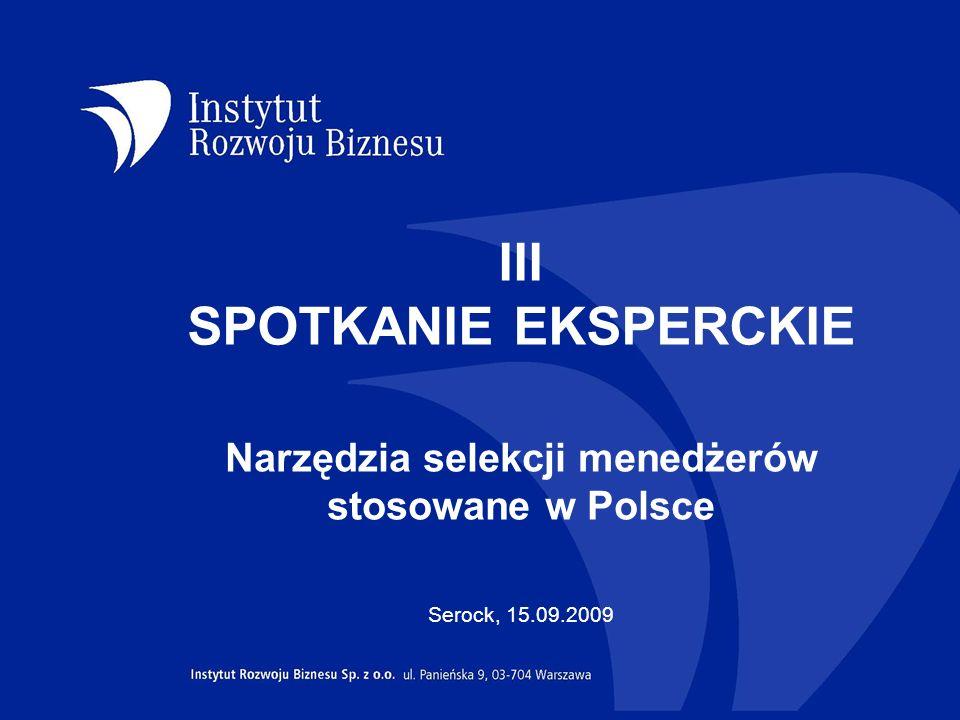 Ankieta: Narzędzia selekcji menedżerów stosowane w Polsce Adresaci ankiety: pracownicy działów HR Ankieta była dostępna na stronie internetowej Instytutu od kwietnia do czerwca 2009 Analiza statystyczna została przeprowadzona na podstawie danych uzyskanych od 84 osób
