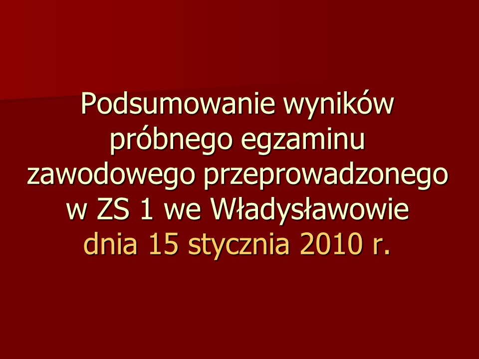 Podsumowanie wyników próbnego egzaminu zawodowego przeprowadzonego w ZS 1 we Władysławowie dnia 15 stycznia 2010 r.