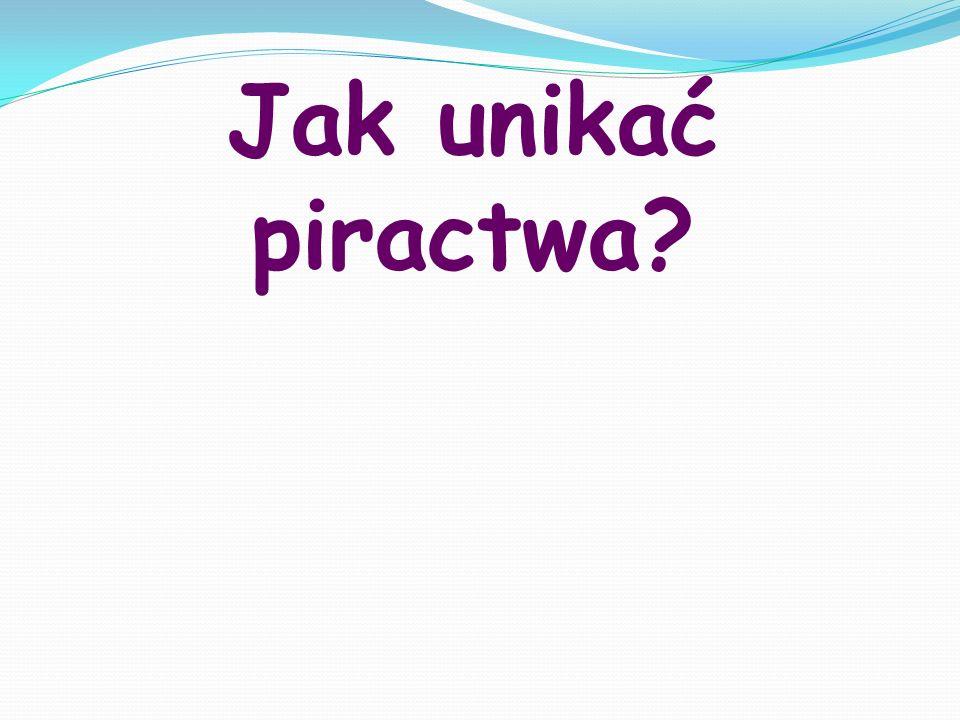 Jak unikać piractwa?