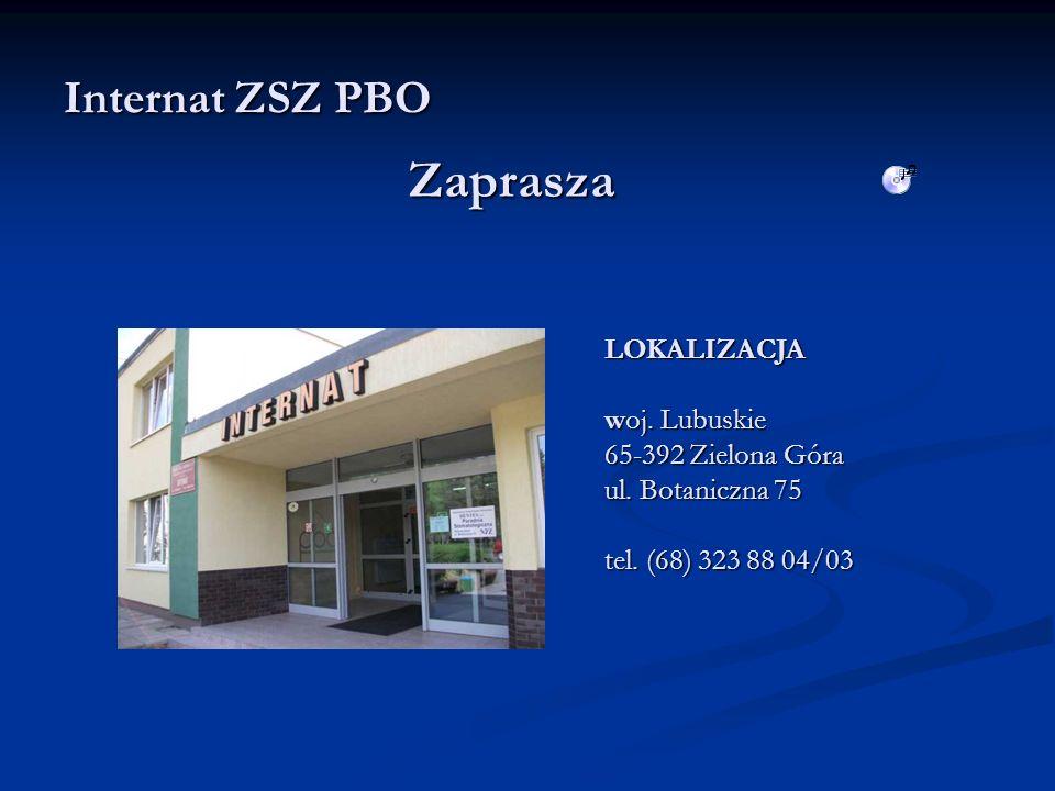 Internat ZSZ PBO LOKALIZACJA woj. Lubuskie 65-392 Zielona Góra ul. Botaniczna 75 tel. (68) 323 88 04/03 Zaprasza