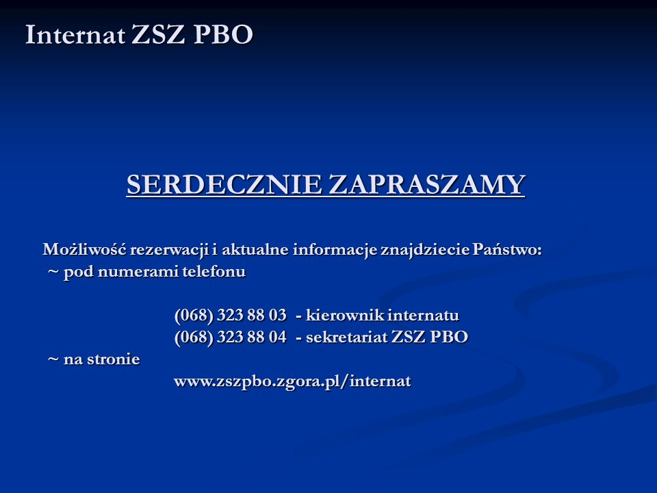 SERDECZNIE ZAPRASZAMY Internat ZSZ PBO Możliwość rezerwacji i aktualne informacje znajdziecie Państwo: ~ pod numerami telefonu (068) 323 88 03 - kiero