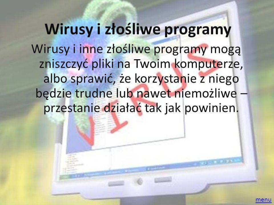 Wirusy i złośliwe programy Wirusy i inne złośliwe programy mogą zniszczyć pliki na Twoim komputerze, albo sprawić, że korzystanie z niego będzie trudn