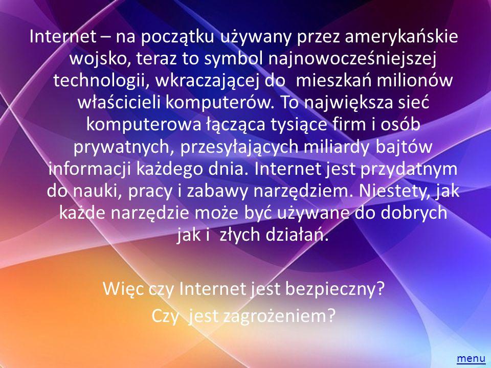 Internet – na początku używany przez amerykańskie wojsko, teraz to symbol najnowocześniejszej technologii, wkraczającej do mieszkań milionów właścicie