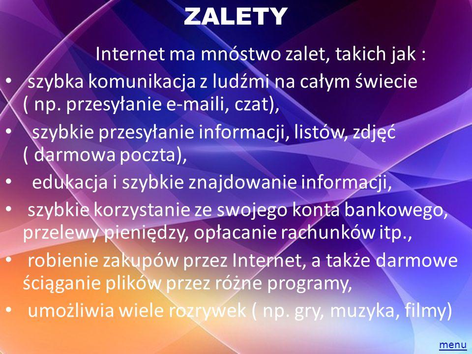 Internet ma mnóstwo zalet, takich jak : szybka komunikacja z ludźmi na całym świecie ( np. przesyłanie e-maili, czat), szybkie przesyłanie informacji,