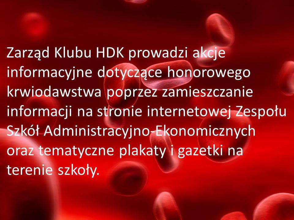 Zarząd Klubu HDK prowadzi akcje informacyjne dotyczące honorowego krwiodawstwa poprzez zamieszczanie informacji na stronie internetowej Zespołu Szkół