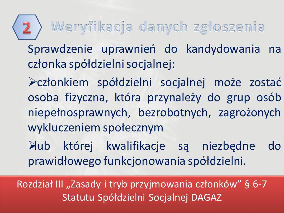 Sprawdzenie uprawnień do kandydowania na członka spółdzielni socjalnej: członkiem spółdzielni socjalnej może zostać osoba fizyczna, która przynależy do grup osób niepełnosprawnych, bezrobotnych, zagrożonych wykluczeniem społecznym lub której kwalifikacje są niezbędne do prawidłowego funkcjonowania spółdzielni.
