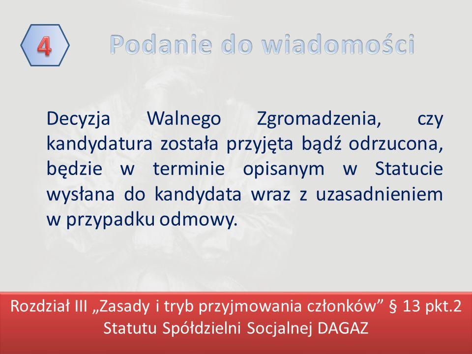 Decyzja Walnego Zgromadzenia, czy kandydatura została przyjęta bądź odrzucona, będzie w terminie opisanym w Statucie wysłana do kandydata wraz z uzasadnieniem w przypadku odmowy.