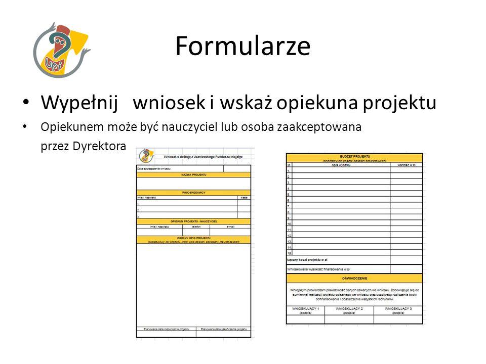 Formularze Wypełnij wniosek i wskaż opiekuna projektu Opiekunem może być nauczyciel lub osoba zaakceptowana przez Dyrektora