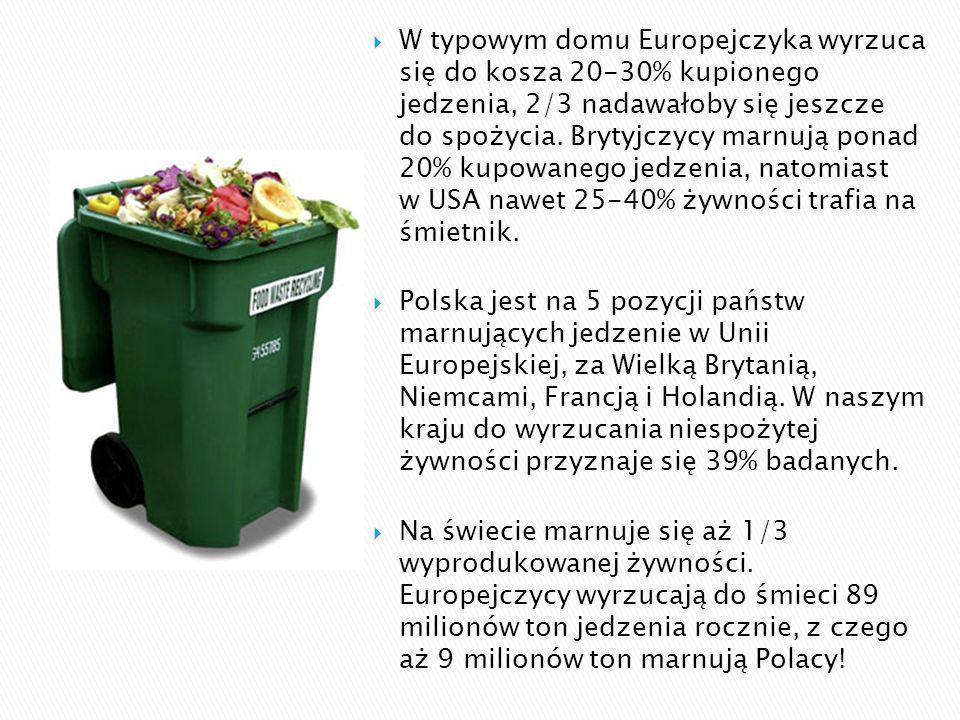 W typowym domu Europejczyka wyrzuca się do kosza 20-30% kupionego jedzenia, 2/3 nadawałoby się jeszcze do spożycia. Brytyjczycy marnują ponad 20% kupo
