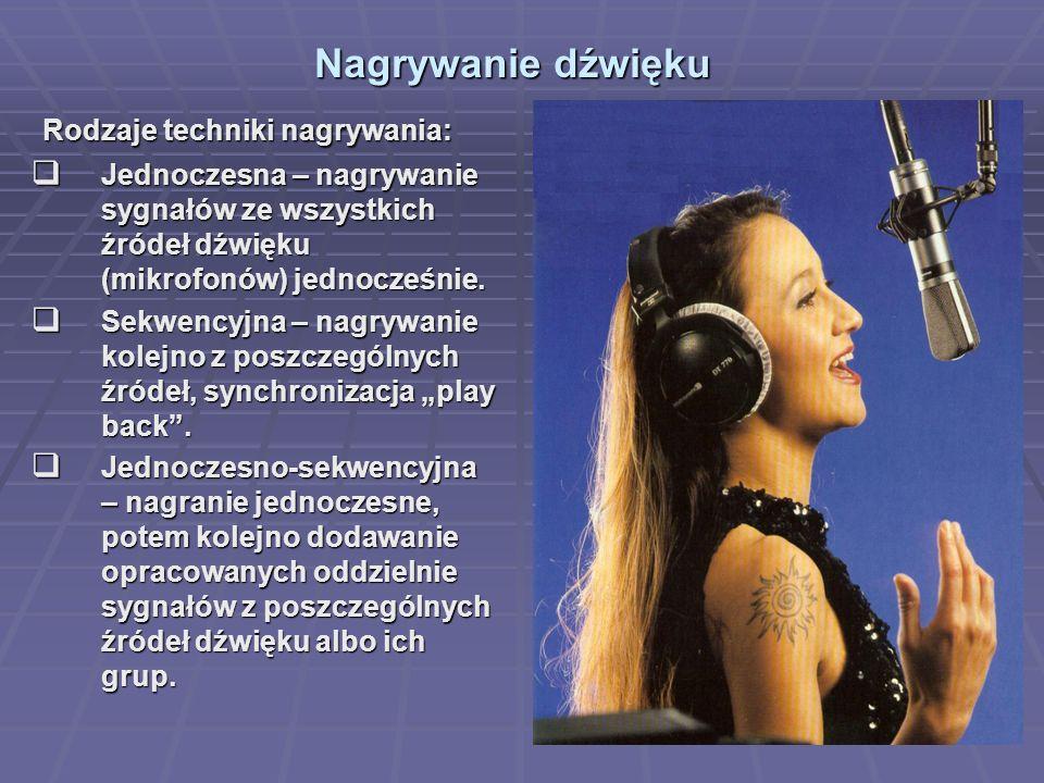 Nagrywanie dźwięku Rodzaje techniki nagrywania: Rodzaje techniki nagrywania: Jednoczesna – nagrywanie sygnałów ze wszystkich źródeł dźwięku (mikrofonów) jednocześnie.