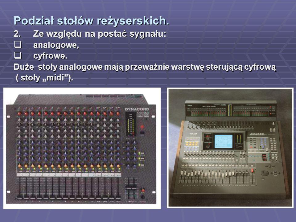 Podział stołów reżyserskich. 2.Ze względu na postać sygnału: analogowe, analogowe, cyfrowe. cyfrowe. Duże stoły analogowe mają przeważnie warstwę ster