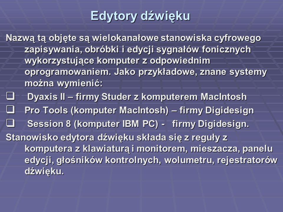 Edytory dźwięku Nazwą tą objęte są wielokanałowe stanowiska cyfrowego zapisywania, obróbki i edycji sygnałów fonicznych wykorzystujące komputer z odpowiednim oprogramowaniem.